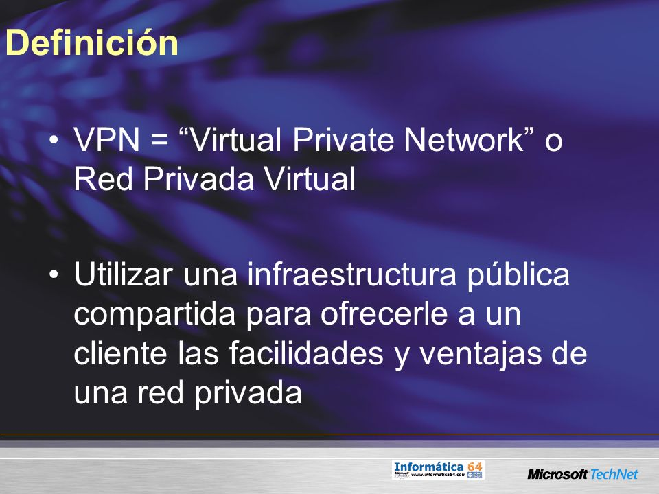 Definición VPN = Virtual Private Network o Red Privada Virtual