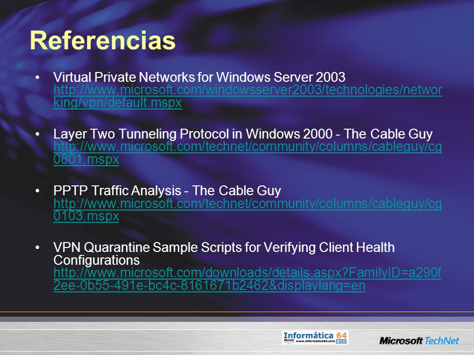 Referencias Virtual Private Networks for Windows Server 2003 http://www.microsoft.com/windowsserver2003/technologies/networking/vpn/default.mspx.