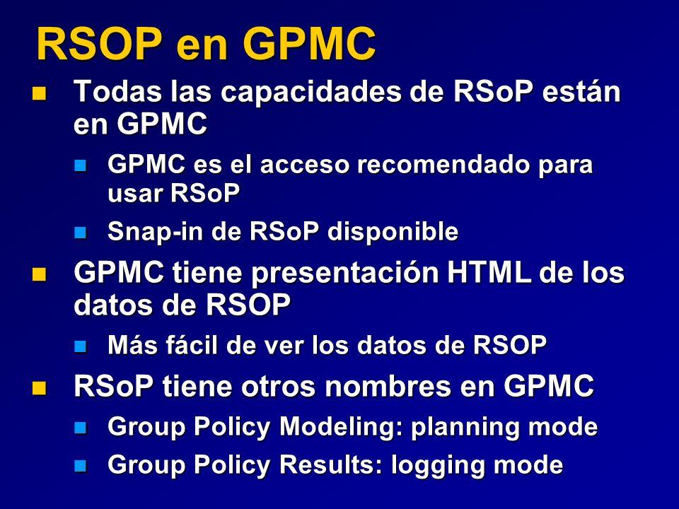 RSOP en GPMC Todas las capacidades de RSoP están en GPMC