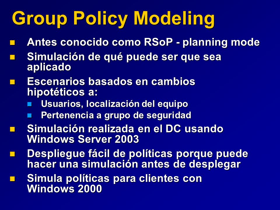 Group Policy Modeling Antes conocido como RSoP - planning mode