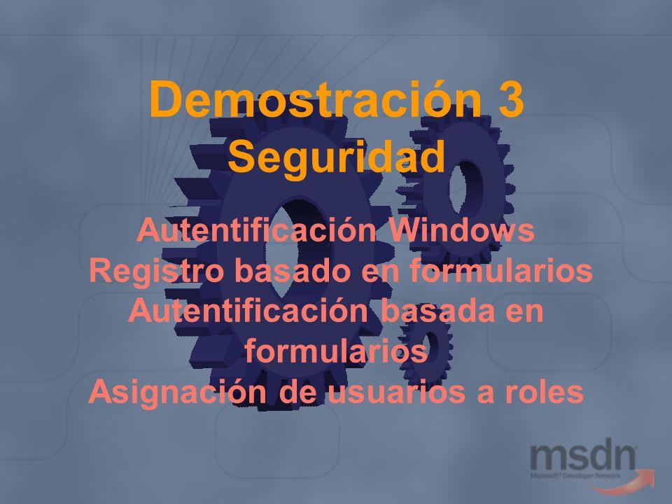 Demostración 3 Seguridad Autentificación Windows Registro basado en formularios Autentificación basada en formularios Asignación de usuarios a roles