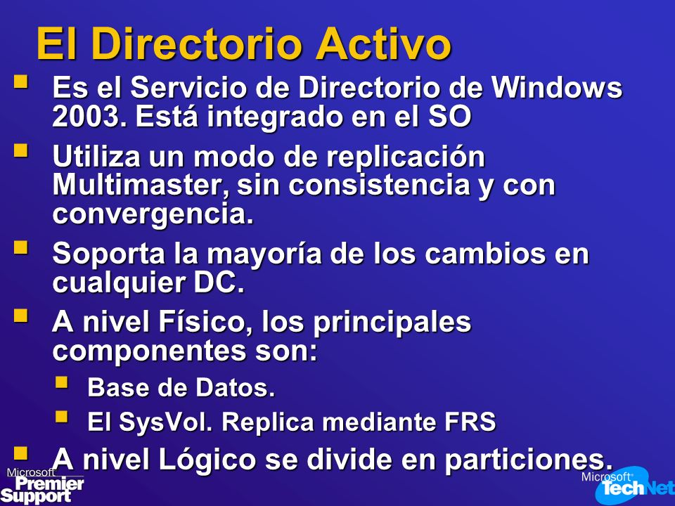 El Directorio Activo Es el Servicio de Directorio de Windows 2003. Está integrado en el SO.