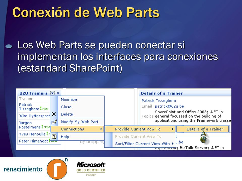 Conexión de Web Parts Los Web Parts se pueden conectar si implementan los interfaces para conexiones (estandard SharePoint)