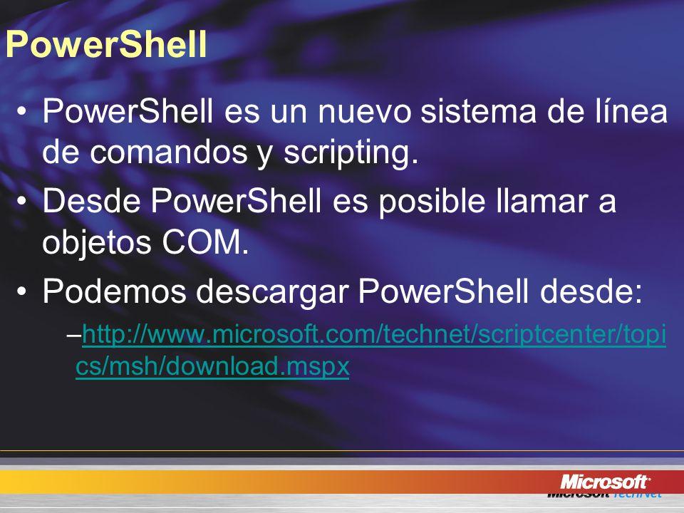 PowerShell PowerShell es un nuevo sistema de línea de comandos y scripting. Desde PowerShell es posible llamar a objetos COM.
