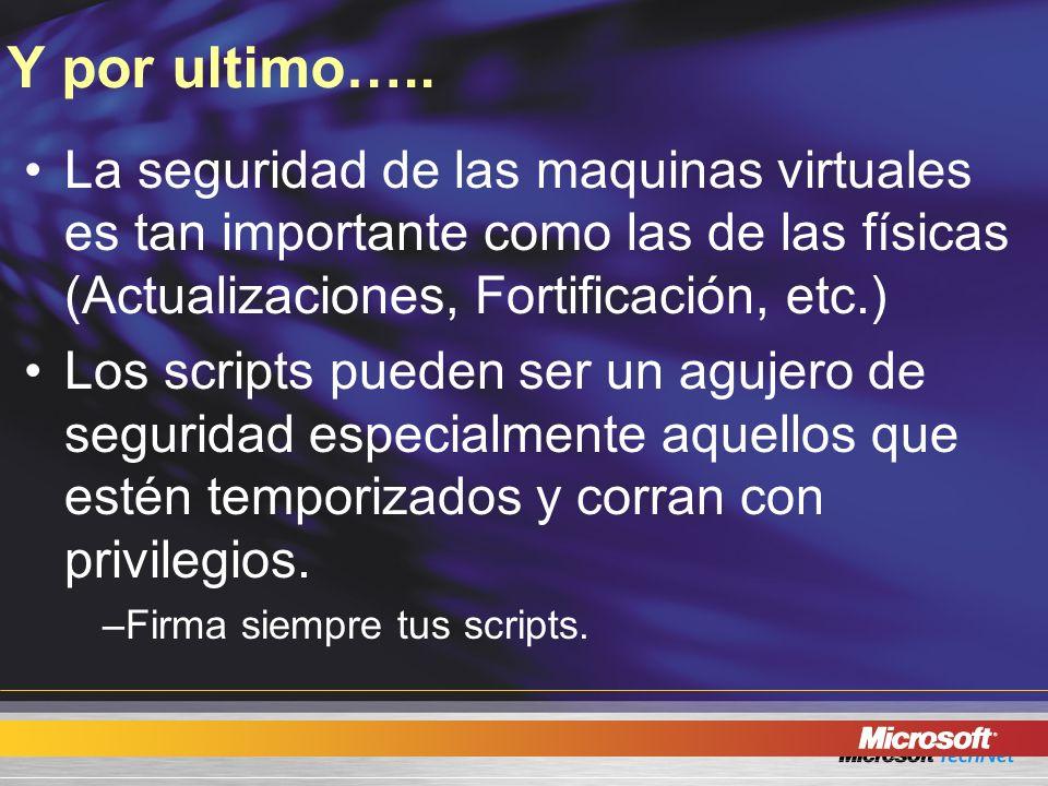 Y por ultimo….. La seguridad de las maquinas virtuales es tan importante como las de las físicas (Actualizaciones, Fortificación, etc.)