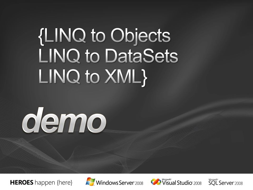 {LINQ to Objects LINQ to DataSets LINQ to XML}
