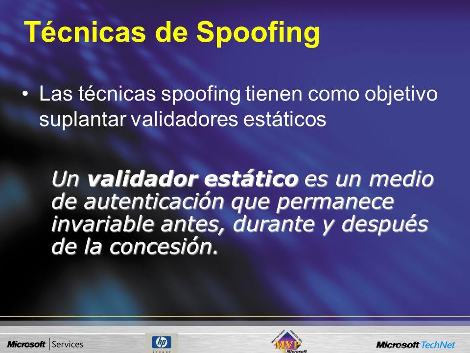 Técnicas de Spoofing Las técnicas spoofing tienen como objetivo suplantar validadores estáticos.