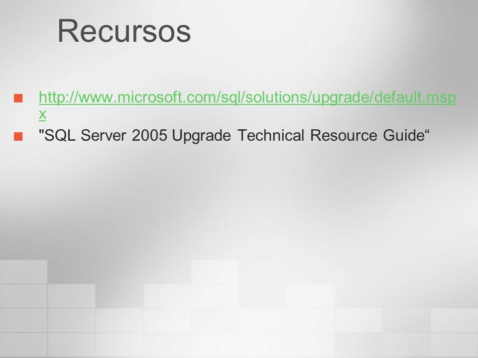 Recursos http://www.microsoft.com/sql/solutions/upgrade/default.mspx