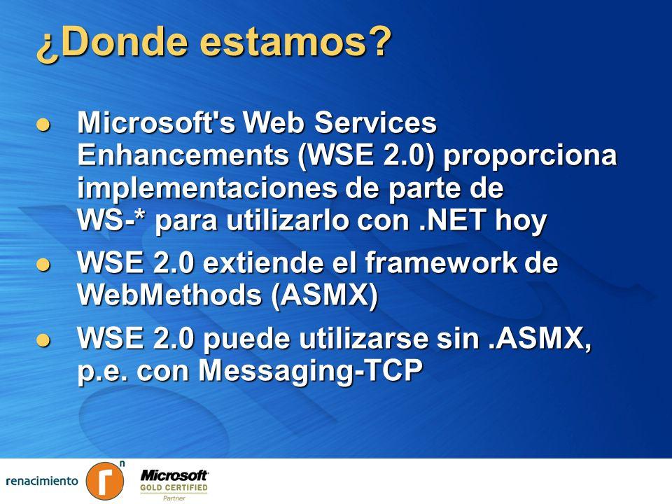 ¿Donde estamos Microsoft s Web Services Enhancements (WSE 2.0) proporciona implementaciones de parte de WS-* para utilizarlo con .NET hoy.