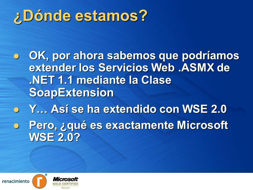 ¿Dónde estamos OK, por ahora sabemos que podríamos extender los Servicios Web .ASMX de .NET 1.1 mediante la Clase SoapExtension.