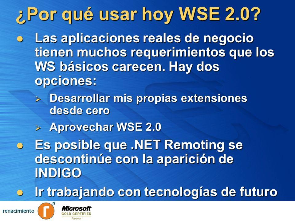 ¿Por qué usar hoy WSE 2.0 Las aplicaciones reales de negocio tienen muchos requerimientos que los WS básicos carecen. Hay dos opciones: