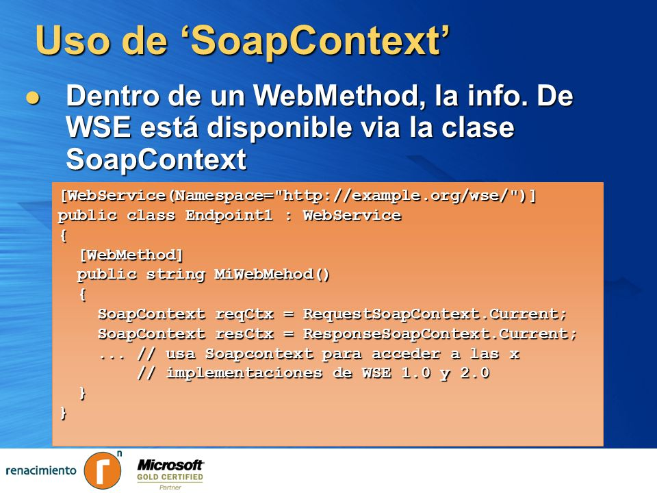 Uso de 'SoapContext' Dentro de un WebMethod, la info. De WSE está disponible via la clase SoapContext.