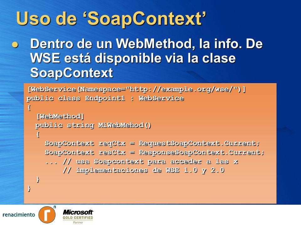 Uso de 'SoapContext'Dentro de un WebMethod, la info. De WSE está disponible via la clase SoapContext.