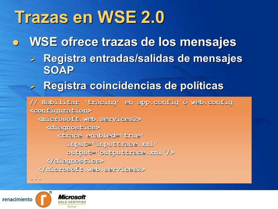 Trazas en WSE 2.0 WSE ofrece trazas de los mensajes