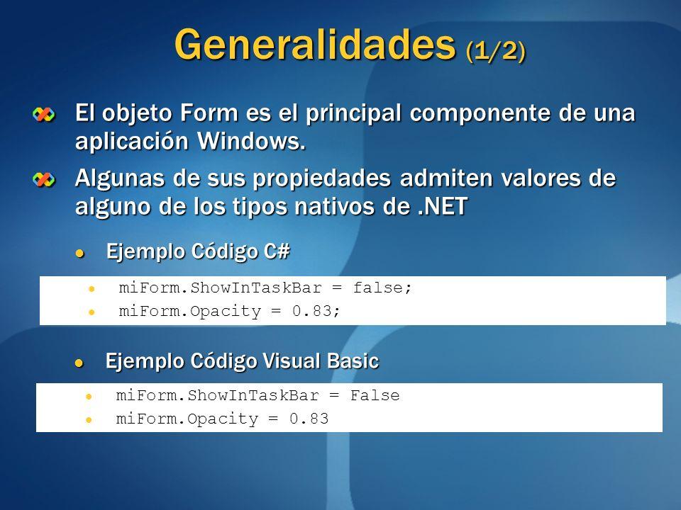 Generalidades (1/2) El objeto Form es el principal componente de una aplicación Windows.