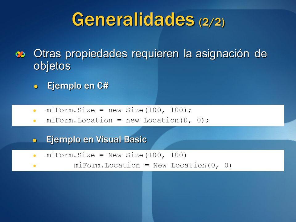 Generalidades (2/2)Otras propiedades requieren la asignación de objetos. Ejemplo en C# miForm.Size = new Size(100, 100);
