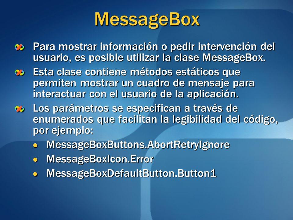 MessageBoxPara mostrar información o pedir intervención del usuario, es posible utilizar la clase MessageBox.