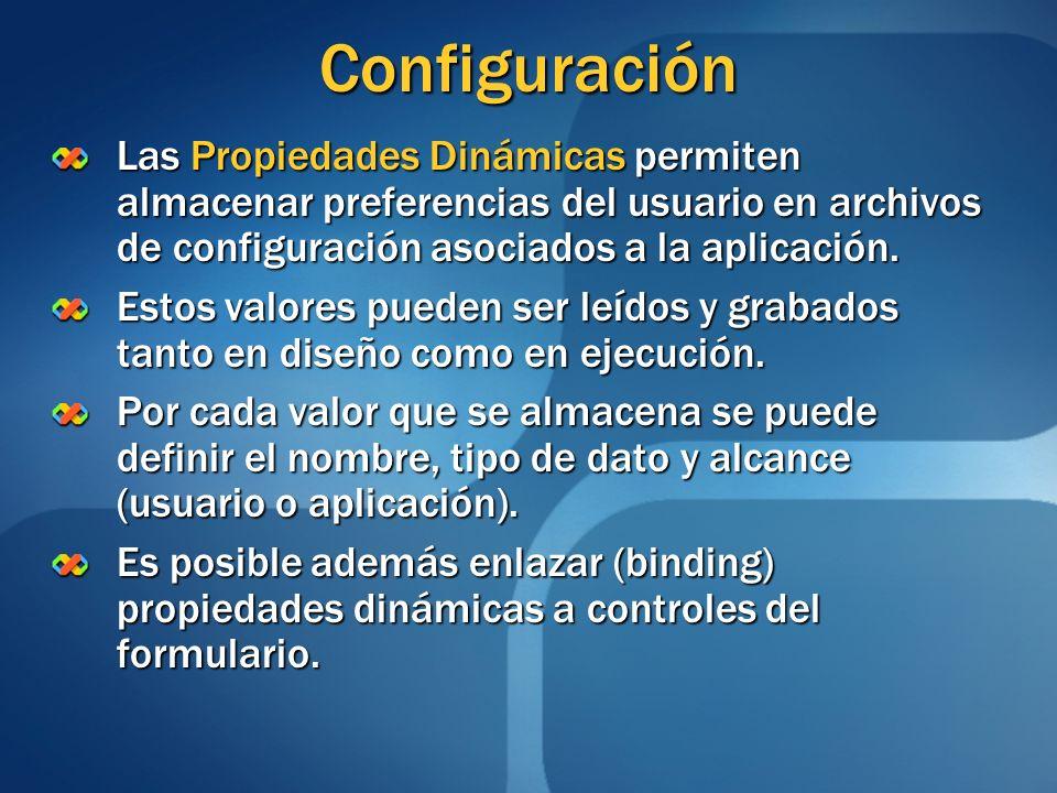 ConfiguraciónLas Propiedades Dinámicas permiten almacenar preferencias del usuario en archivos de configuración asociados a la aplicación.