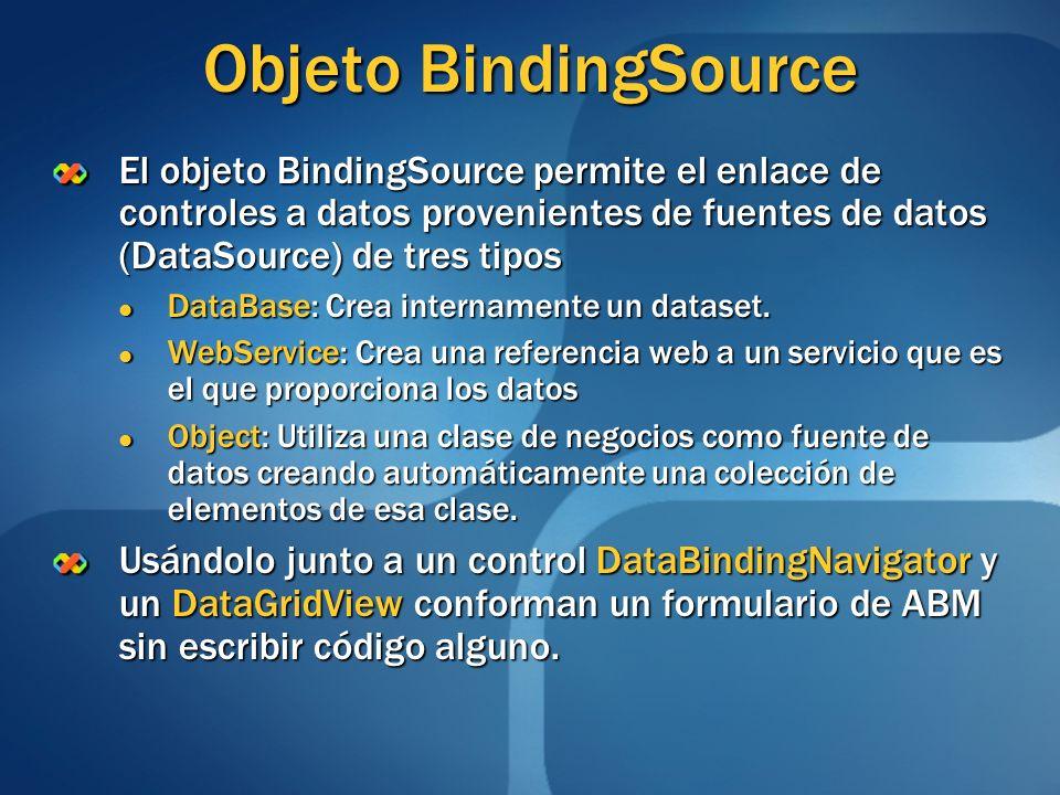 Objeto BindingSourceEl objeto BindingSource permite el enlace de controles a datos provenientes de fuentes de datos (DataSource) de tres tipos.