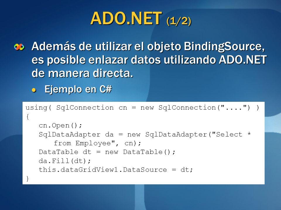 ADO.NET (1/2)Además de utilizar el objeto BindingSource, es posible enlazar datos utilizando ADO.NET de manera directa.