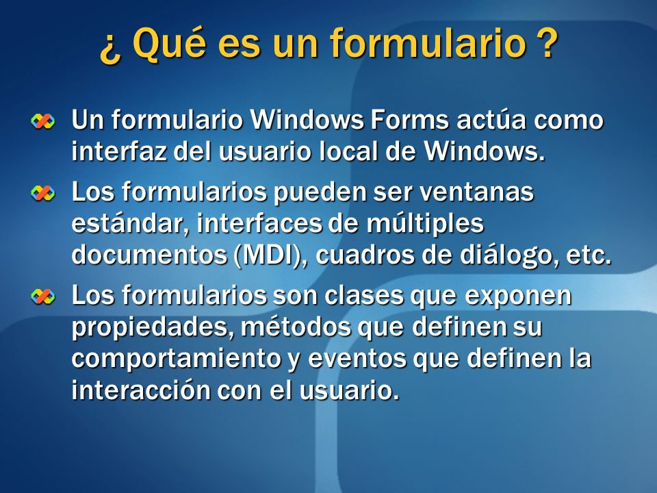 ¿ Qué es un formulario Un formulario Windows Forms actúa como interfaz del usuario local de Windows.