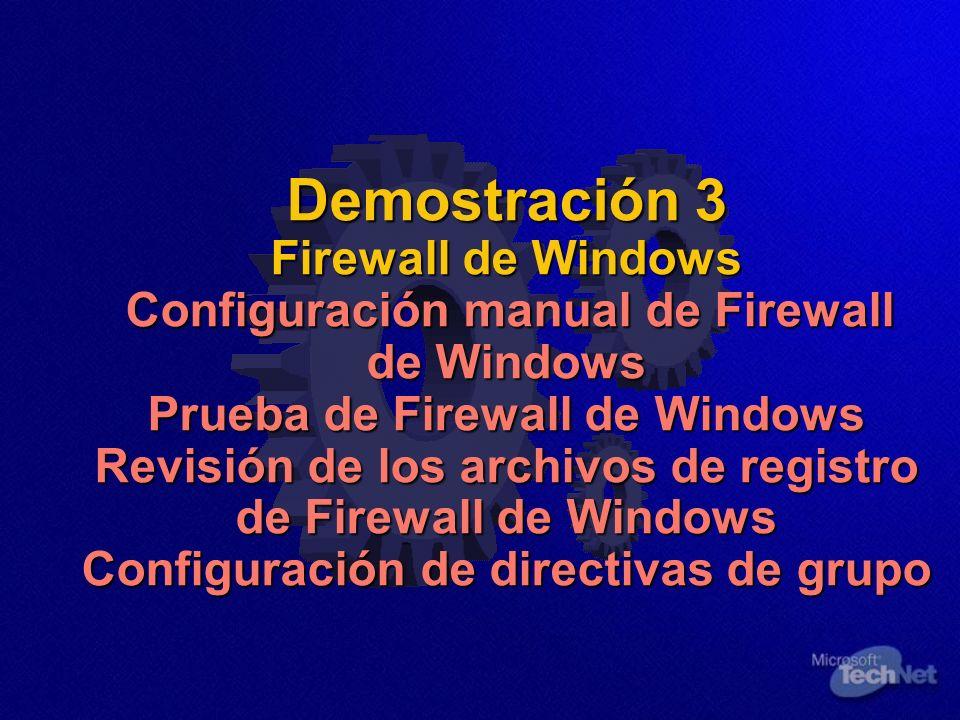 Demostración 3 Firewall de Windows Configuración manual de Firewall de Windows Prueba de Firewall de Windows Revisión de los archivos de registro de Firewall de Windows Configuración de directivas de grupo