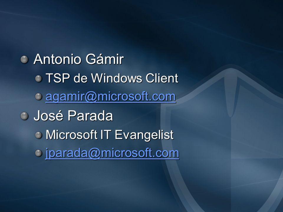 Antonio Gámir José Parada TSP de Windows Client agamir@microsoft.com