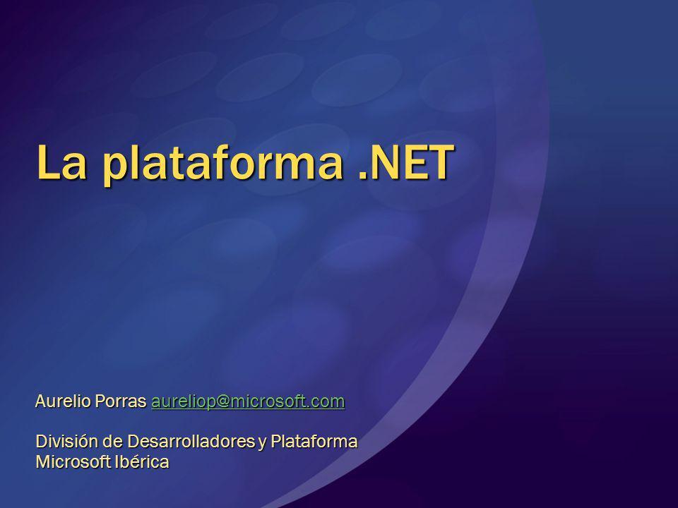 La plataforma .NET Aurelio Porras aureliop@microsoft.com