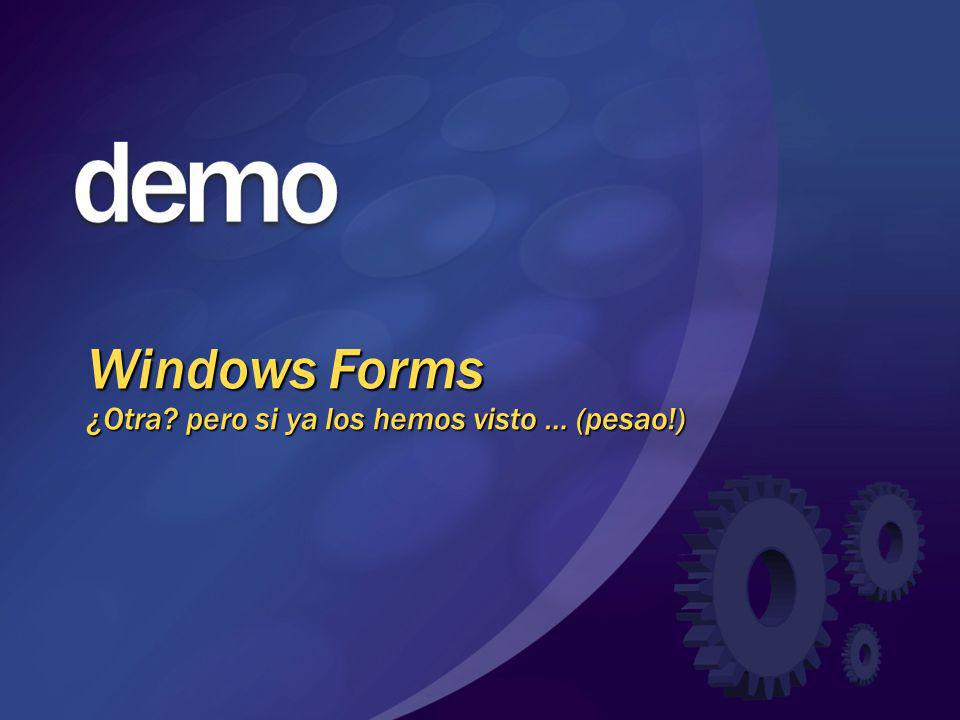 Windows Forms ¿Otra pero si ya los hemos visto … (pesao!)