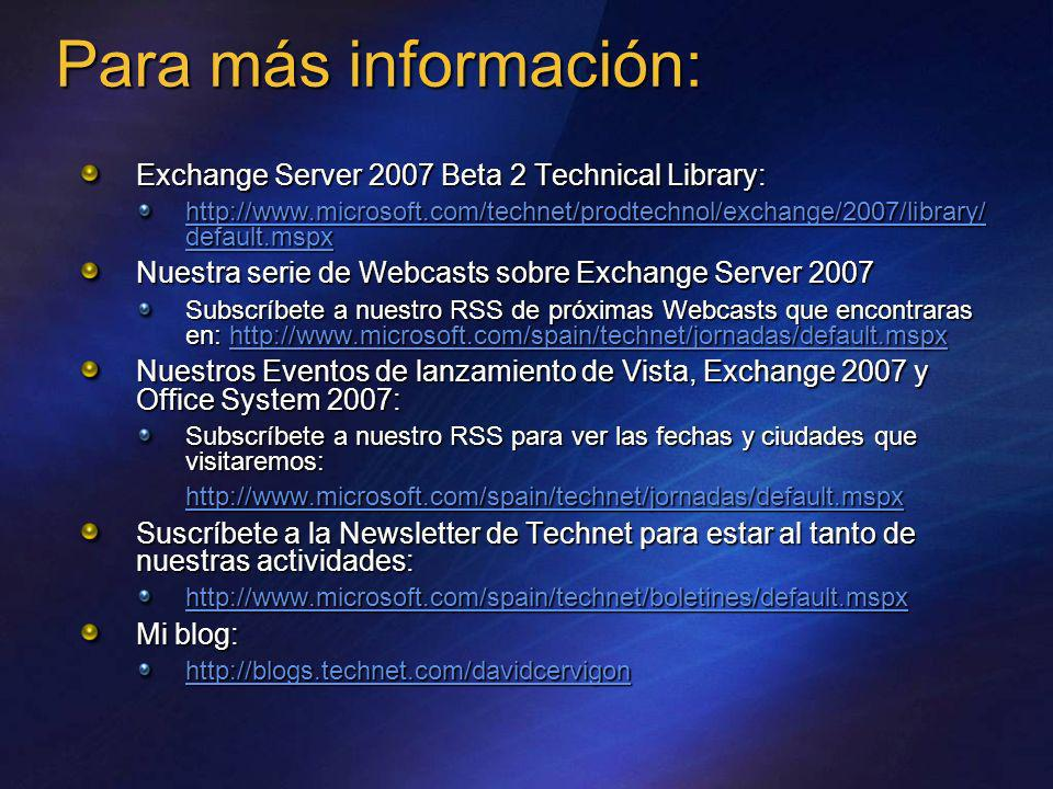 Para más información: Exchange Server 2007 Beta 2 Technical Library: