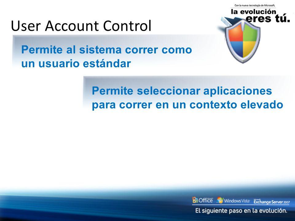 User Account ControlPermite al sistema correr como un usuario estándar. Permite seleccionar aplicaciones para correr en un contexto elevado.
