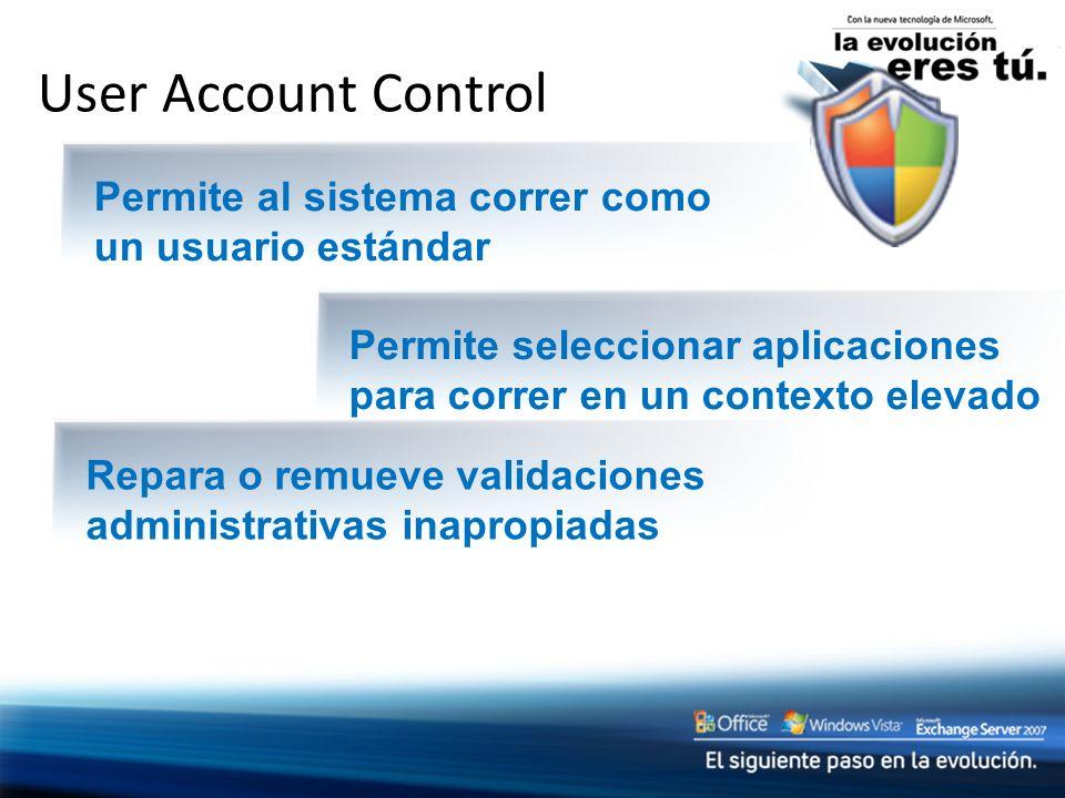 User Account Control Permite al sistema correr como un usuario estándar. Permite seleccionar aplicaciones para correr en un contexto elevado.