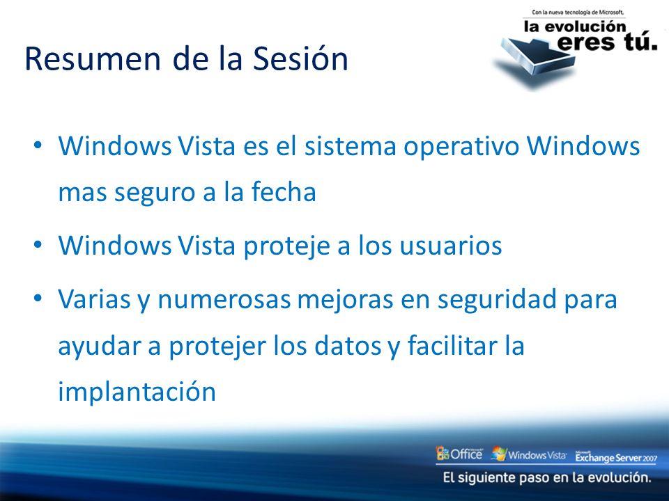 Resumen de la Sesión Windows Vista es el sistema operativo Windows mas seguro a la fecha. Windows Vista proteje a los usuarios.