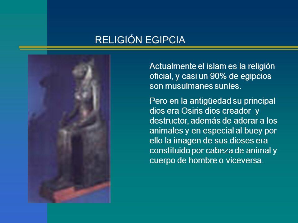 RELIGIÓN EGIPCIA Actualmente el islam es la religión oficial, y casi un 90% de egipcios son musulmanes suníes.