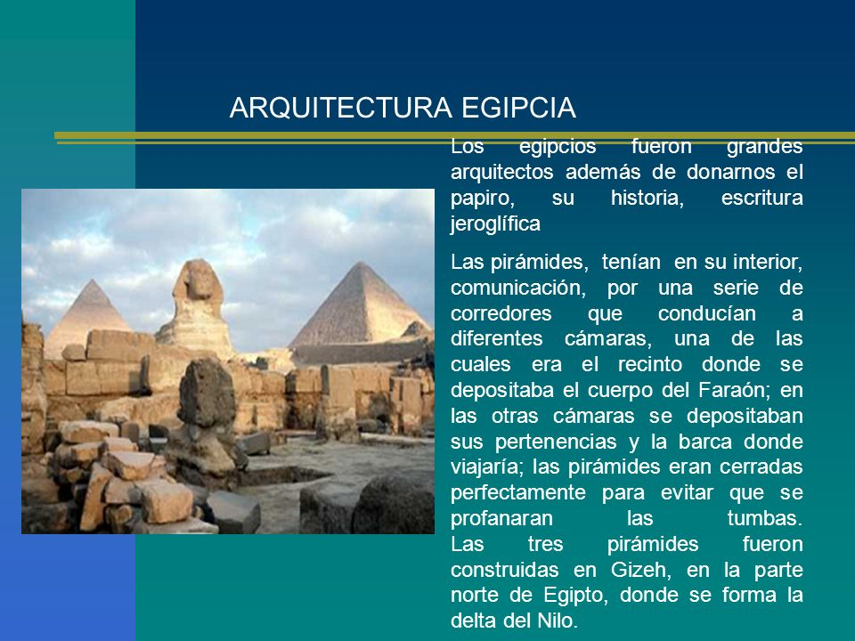 ARQUITECTURA EGIPCIA Los egipcios fueron grandes arquitectos además de donarnos el papiro, su historia, escritura jeroglífica.
