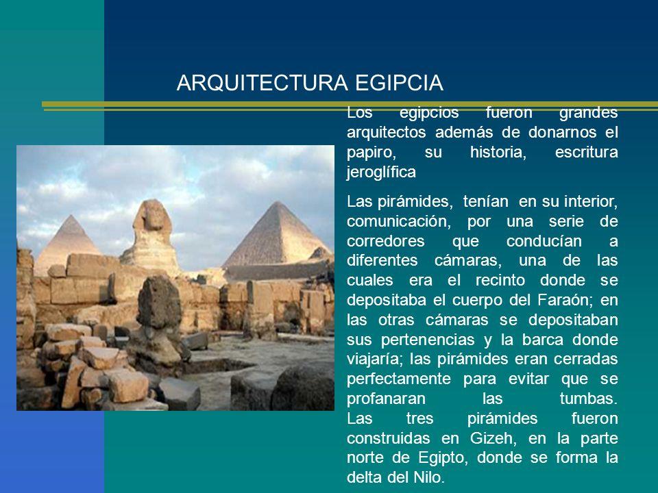 ARQUITECTURA EGIPCIALos egipcios fueron grandes arquitectos además de donarnos el papiro, su historia, escritura jeroglífica.