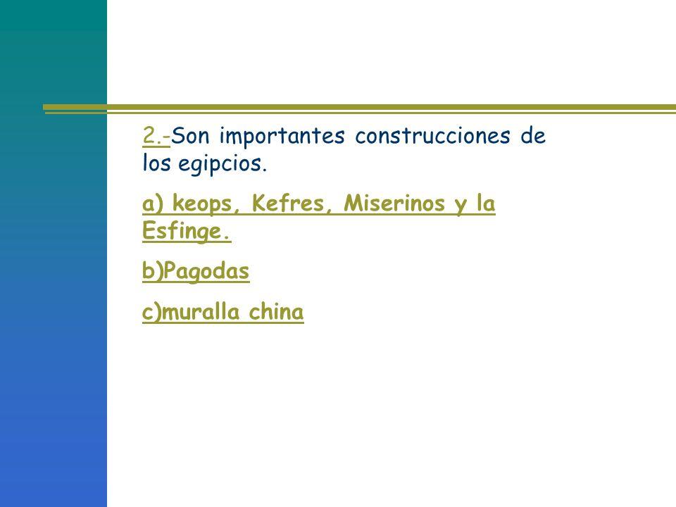 2.-Son importantes construcciones de los egipcios.