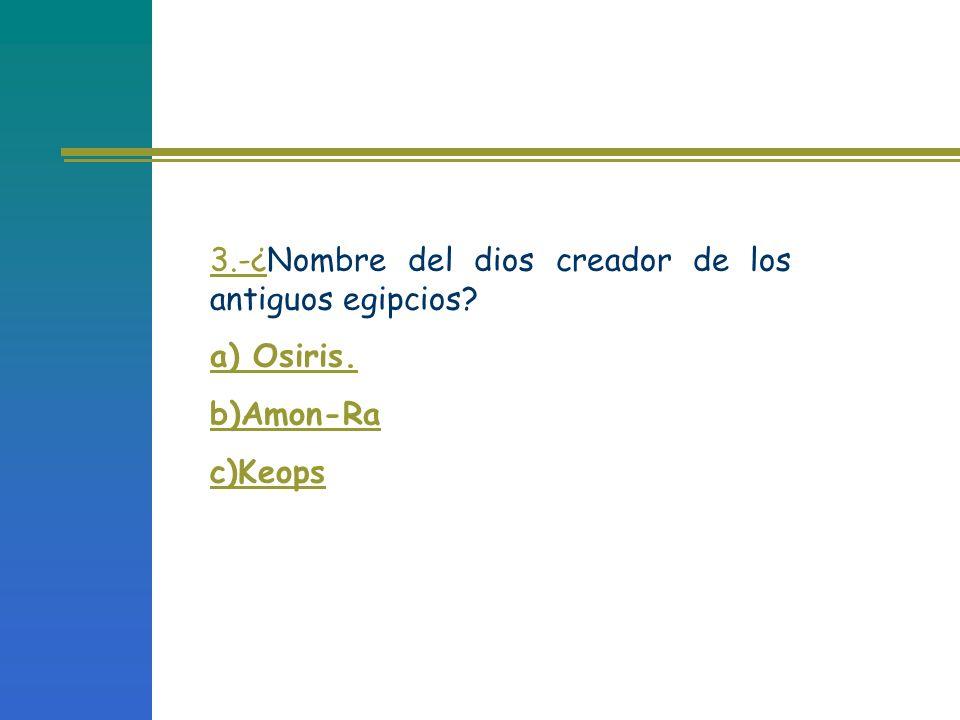 3.-¿Nombre del dios creador de los antiguos egipcios