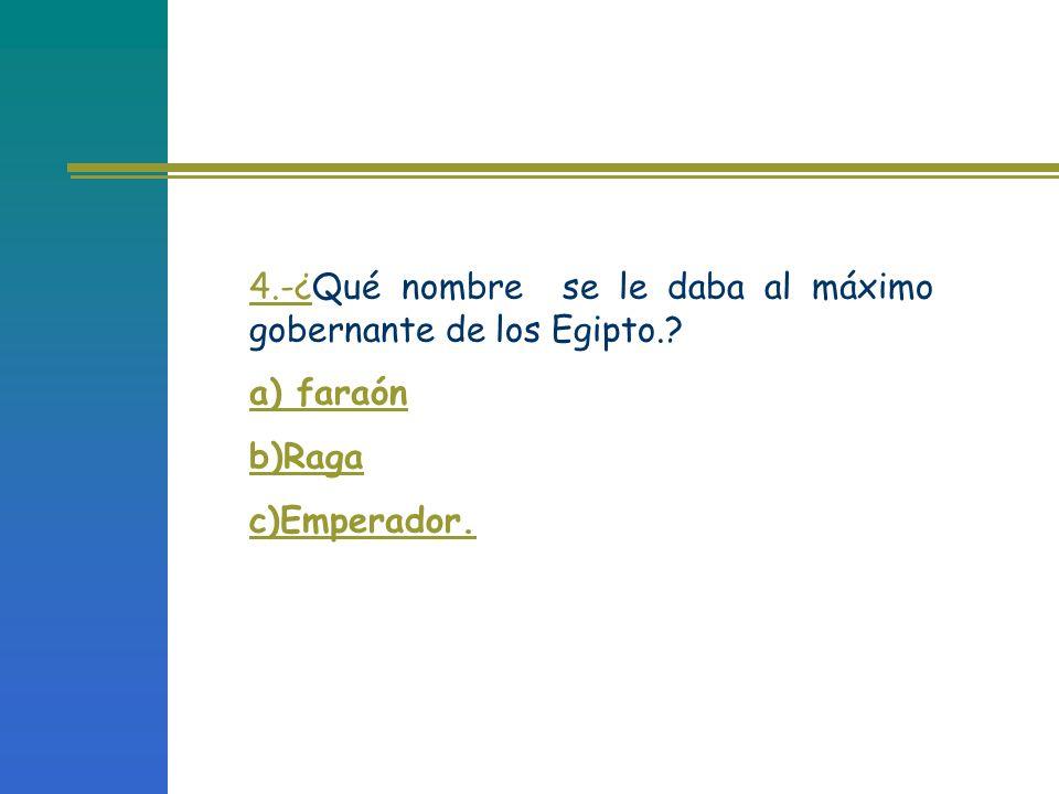 4.-¿Qué nombre se le daba al máximo gobernante de los Egipto.