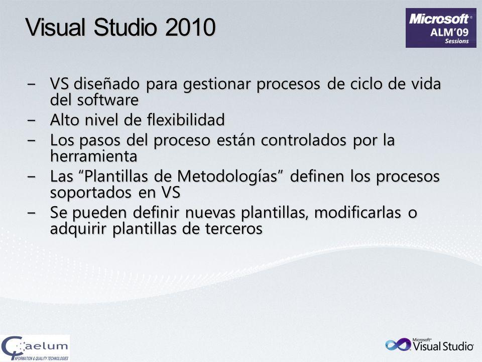 Visual Studio 2010 VS diseñado para gestionar procesos de ciclo de vida del software. Alto nivel de flexibilidad.