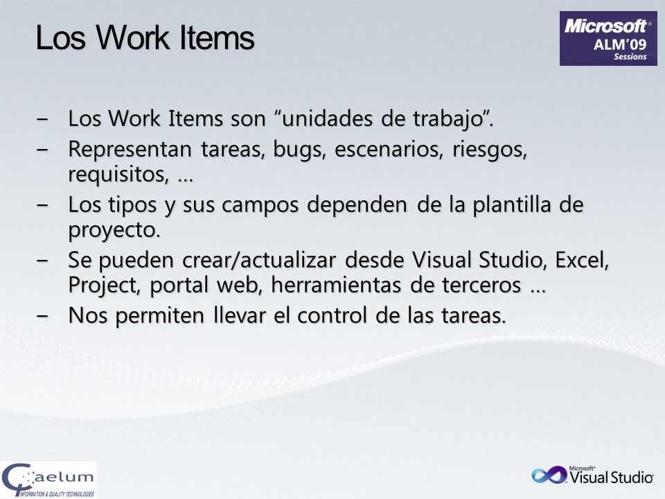 Los Work Items Los Work Items son unidades de trabajo .