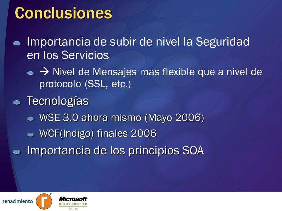 Conclusiones Importancia de subir de nivel la Seguridad en los Servicios.  Nivel de Mensajes mas flexible que a nivel de protocolo (SSL, etc.)