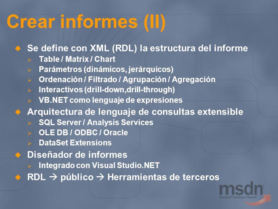 Crear informes (II) Se define con XML (RDL) la estructura del informe