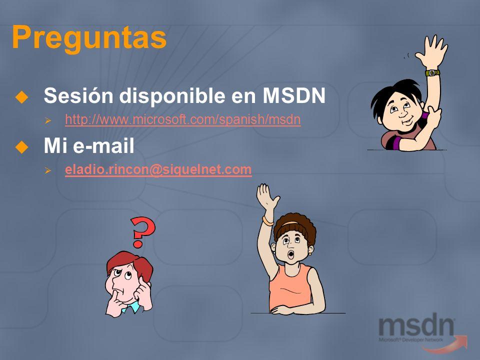 Preguntas Sesión disponible en MSDN Mi e-mail