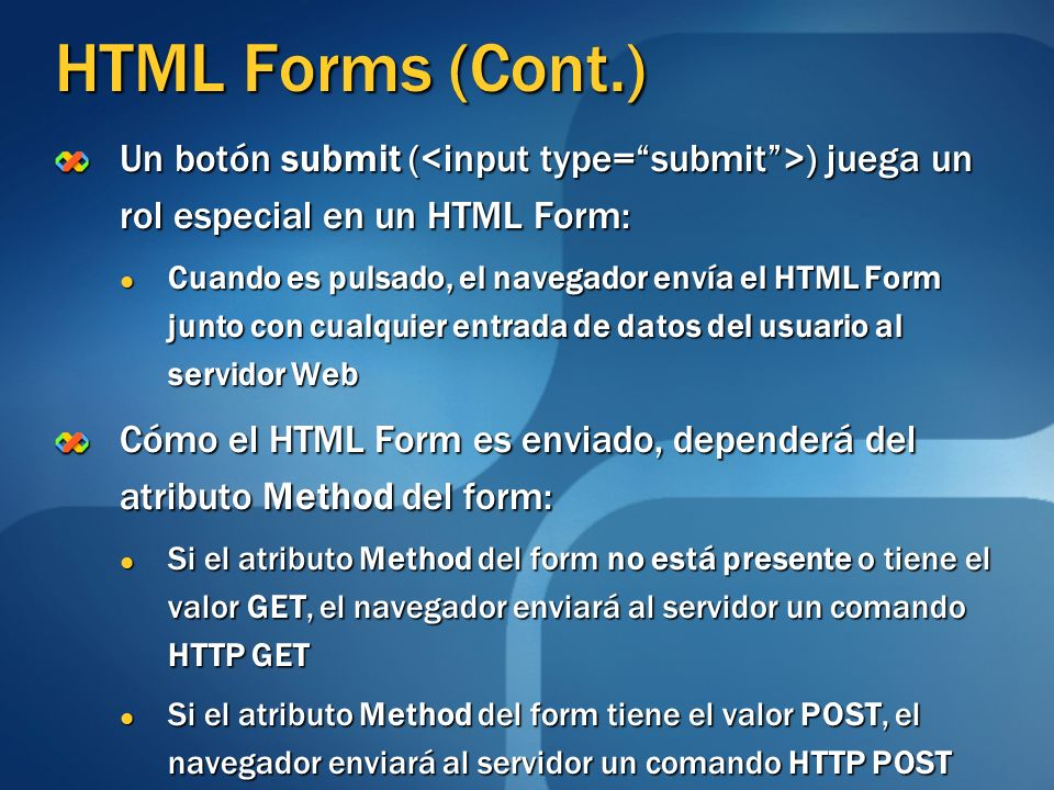 HTML Forms (Cont.)Un botón submit (<input type= submit >) juega un rol especial en un HTML Form: