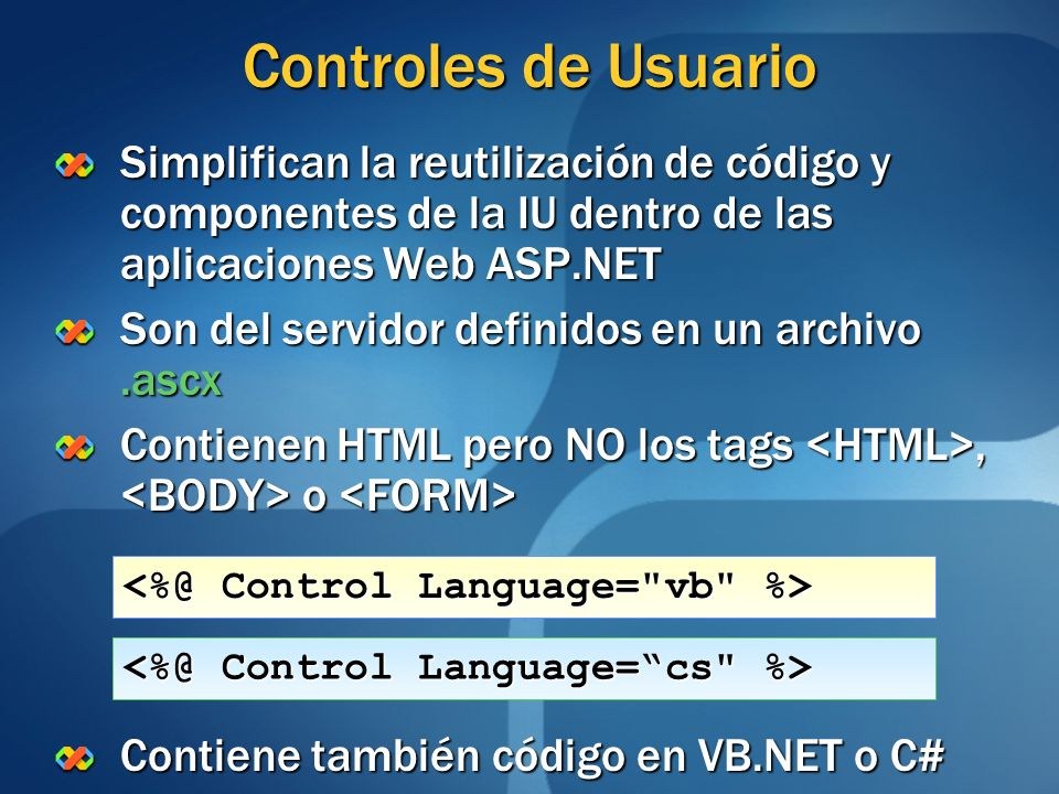 Controles de Usuario Simplifican la reutilización de código y componentes de la IU dentro de las aplicaciones Web ASP.NET.