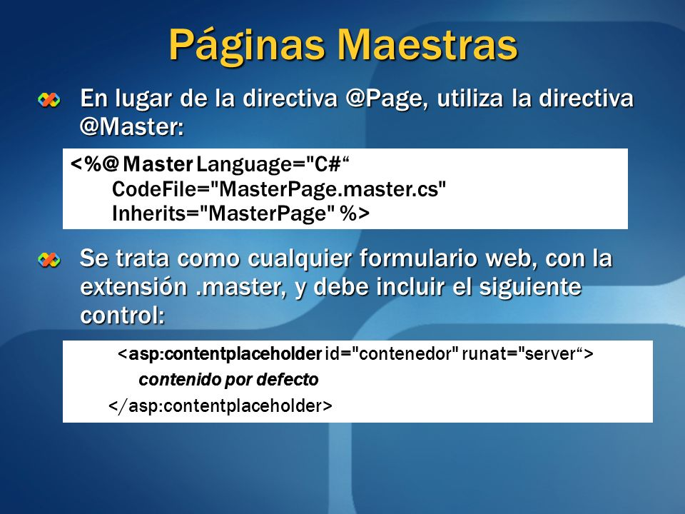 Páginas MaestrasEn lugar de la directiva @Page, utiliza la directiva @Master: