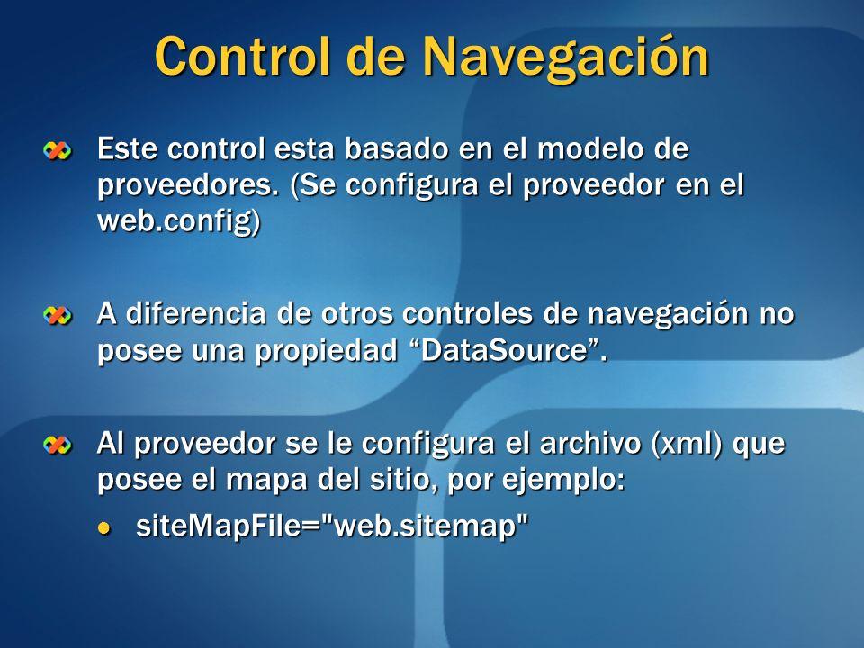 Control de Navegación Este control esta basado en el modelo de proveedores. (Se configura el proveedor en el web.config)
