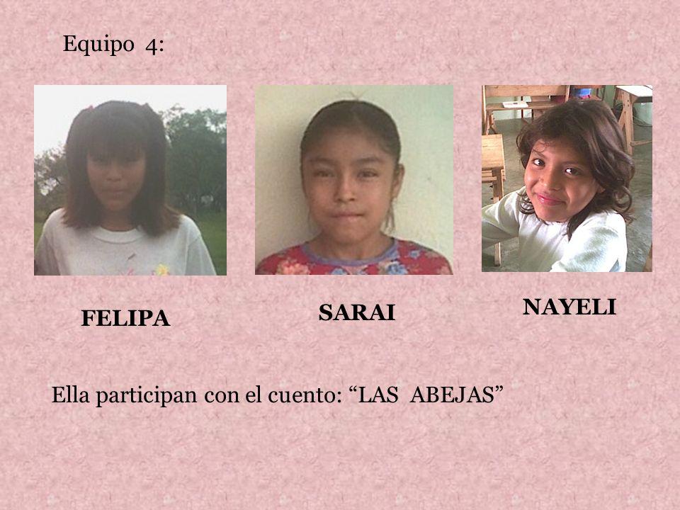 Equipo 4: NAYELI SARAI FELIPA Ella participan con el cuento: LAS ABEJAS