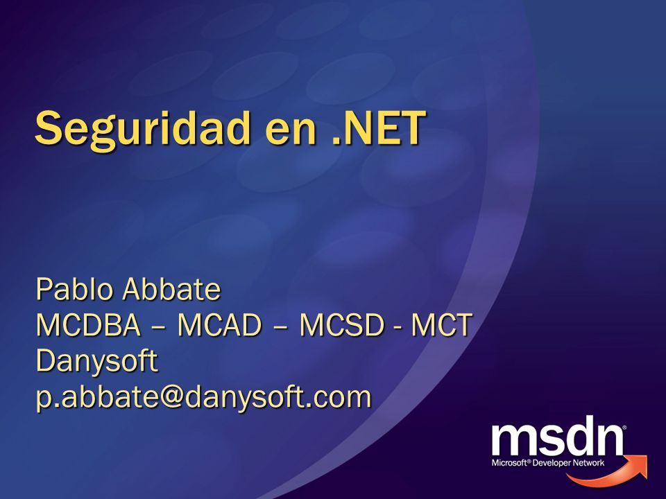 Seguridad en .NET Pablo Abbate MCDBA – MCAD – MCSD - MCT Danysoft